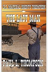 U.S. Marshal Shorty Thompson - The Last Man: Tales of the Old West Book 97 (U.S. Marshal Shorty Thompson: Tales of the Old West) Kindle Edition