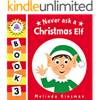 Never Ask A Christmas Elf: Funny Read Aloud Story Book for Toddlers, Preschoolers, Kids Ages 3-6 (NEVER ASK... Children's Bedtime Story Picture Books 3)
