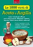 Le mille virtù di Aceto e Argilla: Sono i rimedi più efficaci per la depurazione. Eliminano i batteri, vincono i dolori senza effetti collaterali
