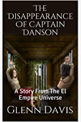 The Disappearance Of Captain Danson: A Story From The El Empire Universe (Scott And Sandy Adventures Book 2) Kindle Edition