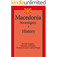 Macedonia Sovereignty, a History: The Early Kingdom, Expansion and Empire; The Slavic Invasions, Land and People