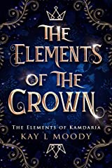 The Elements of the Crown (The Elements of Kamdaria Book 1) Kindle Edition