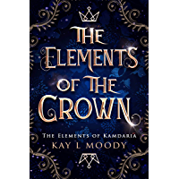 The Elements of the Crown (The Elements of Kamdaria Book 1) (English Edition)