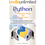 Python Programming For Beginners: The Beginner's Guide to Learning the Basics of Python. Tips and Tricks to Master…