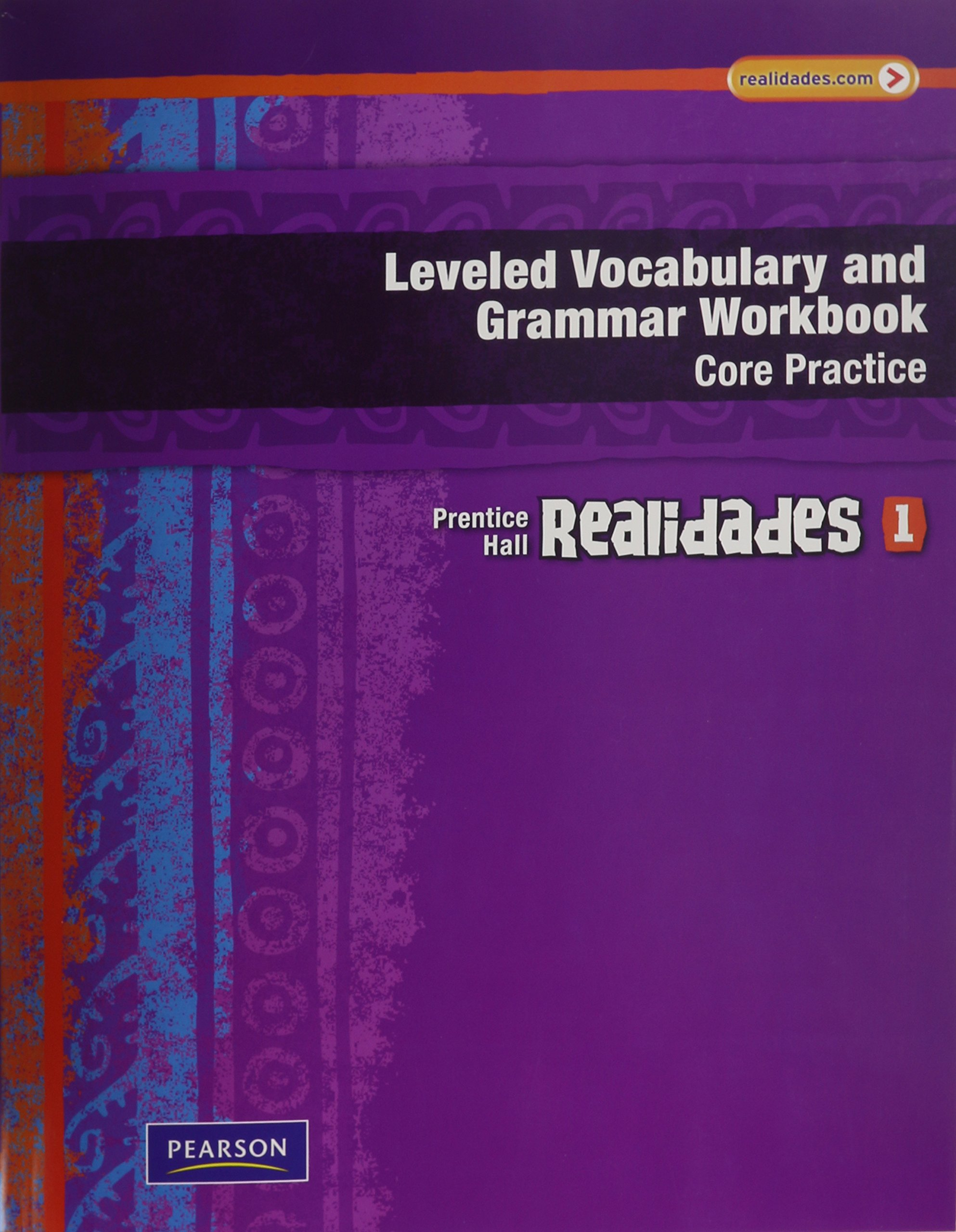 REALIDADES LEVELED VOCABULARY AND GRMR WORKBOOK (CORE & GUIDED PRACTICE) LEVEL 1 COPYRIGHT 2011