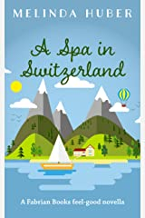 A Spa in Switzerland: A Fabrian Books Feel-Good Novella (Lakeside series Book 2) Kindle Edition