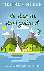 A Spa in Switzerland: A Fabrian Books Feel-Good Novella (Lakeside series Book 2)