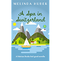 A Spa in Switzerland: A Fabrian Books Feel-Good Novella (Lakeside series Book 2) (English Edition)