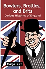 Bowlers, Brollies, and Brits: Curious Histories of England Kindle Edition
