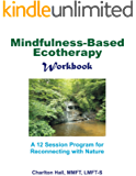 Mindfulness-Based Ecotherapy Workbook: A 12-Session Program for Reconnecting with Nature