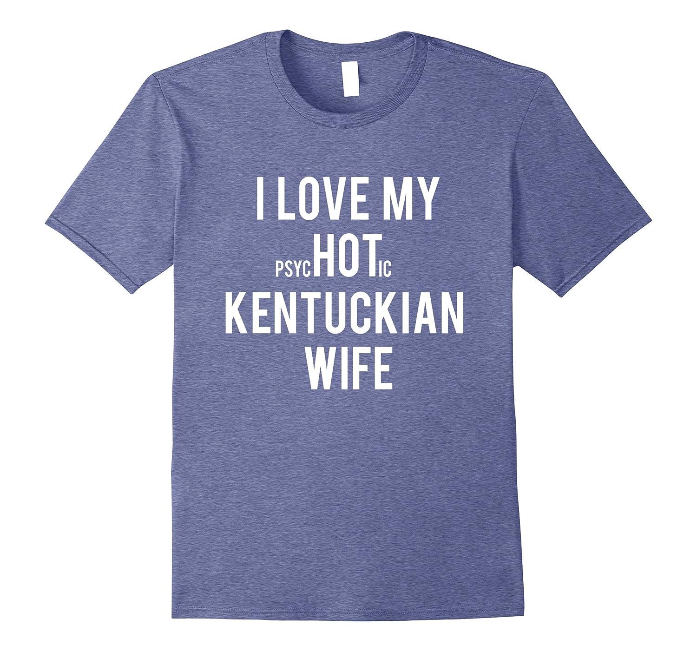Mens I Love My PsycHOTic Kentuckian Wife Gift T-Shirt
