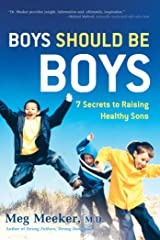 Boys Should Be Boys: 7 Secrets to Raising Healthy Sons Kindle Edition
