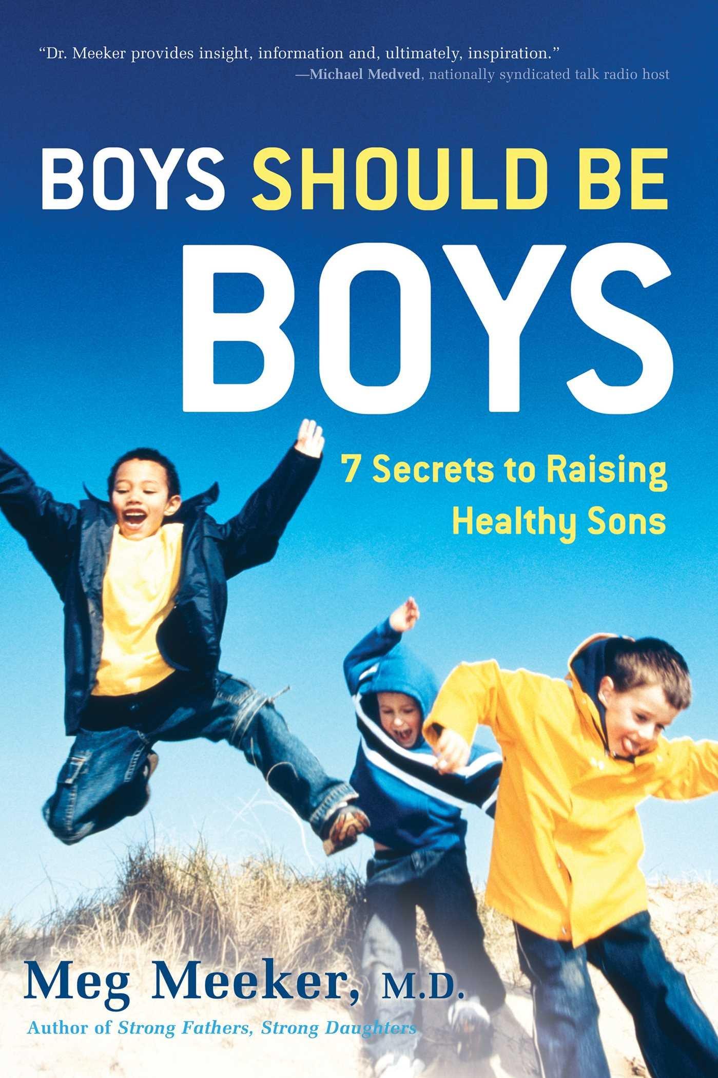 Download Boys Should Be Boys: 7 Secrets to Raising Healthy Sons pdf epub