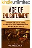 Age of Enlightenment: A Captivating Guide to the Age of Reason, Including the Lives of Isaac Newton, Francis Bacon, John Locke, and Mary Somerville
