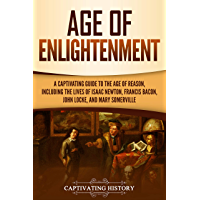 Age of Enlightenment: A Captivating Guide to the Age of Reason, Including the Lives of Isaac Newton, Francis Bacon, John Locke, and Mary Somerville (English Edition)
