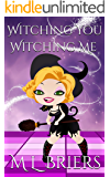 Witching You Witching Me - Book Four: Paranormal Romantic Comedy