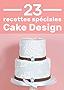 23 Recettes spéciales pour Cake Design