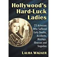 Hollywood's Hard-Luck Ladies: 23 Actresses Who Suffered Early Deaths, Accidents,...