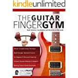 The Guitar Finger-Gym: Build Stamina, Coordination, Dexterity and Speed on the Guitar (Guitar technique Book 3)