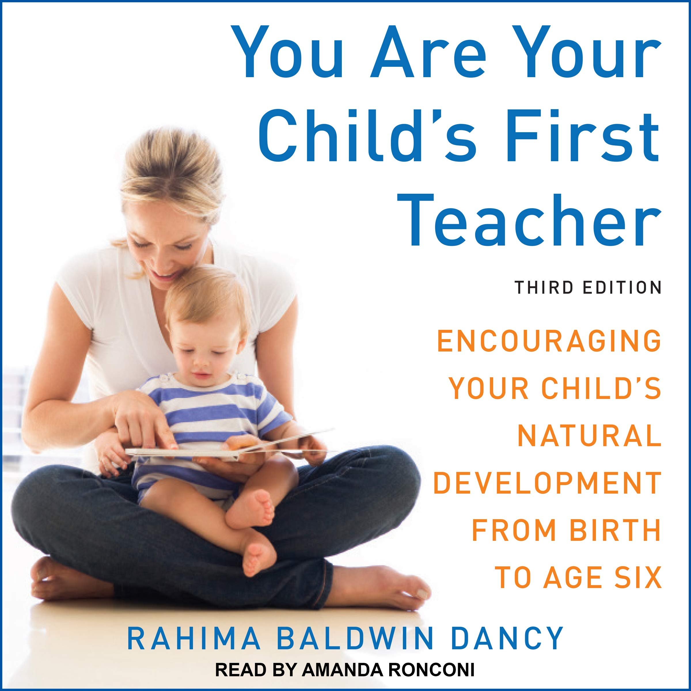 You Are Your Child's First Teacher Third Edition  Encouraging Your Child's Natural Development From Birth To Age Six