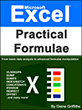 Microsoft Excel Practical Formulae: From Basic Data Analysis to Advanced Formulae Manipulation (Learn Excel Visually Journey Book 3)