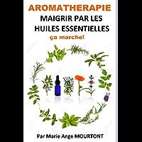 MAIGRIR PAR LES HUILES ESSENTIELLES (AROMATHERAPIE t. 1) (French Edition)