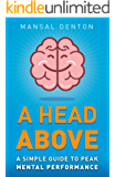 A Head Above: A Simple Guide to Peak Mental Performance (English Edition)