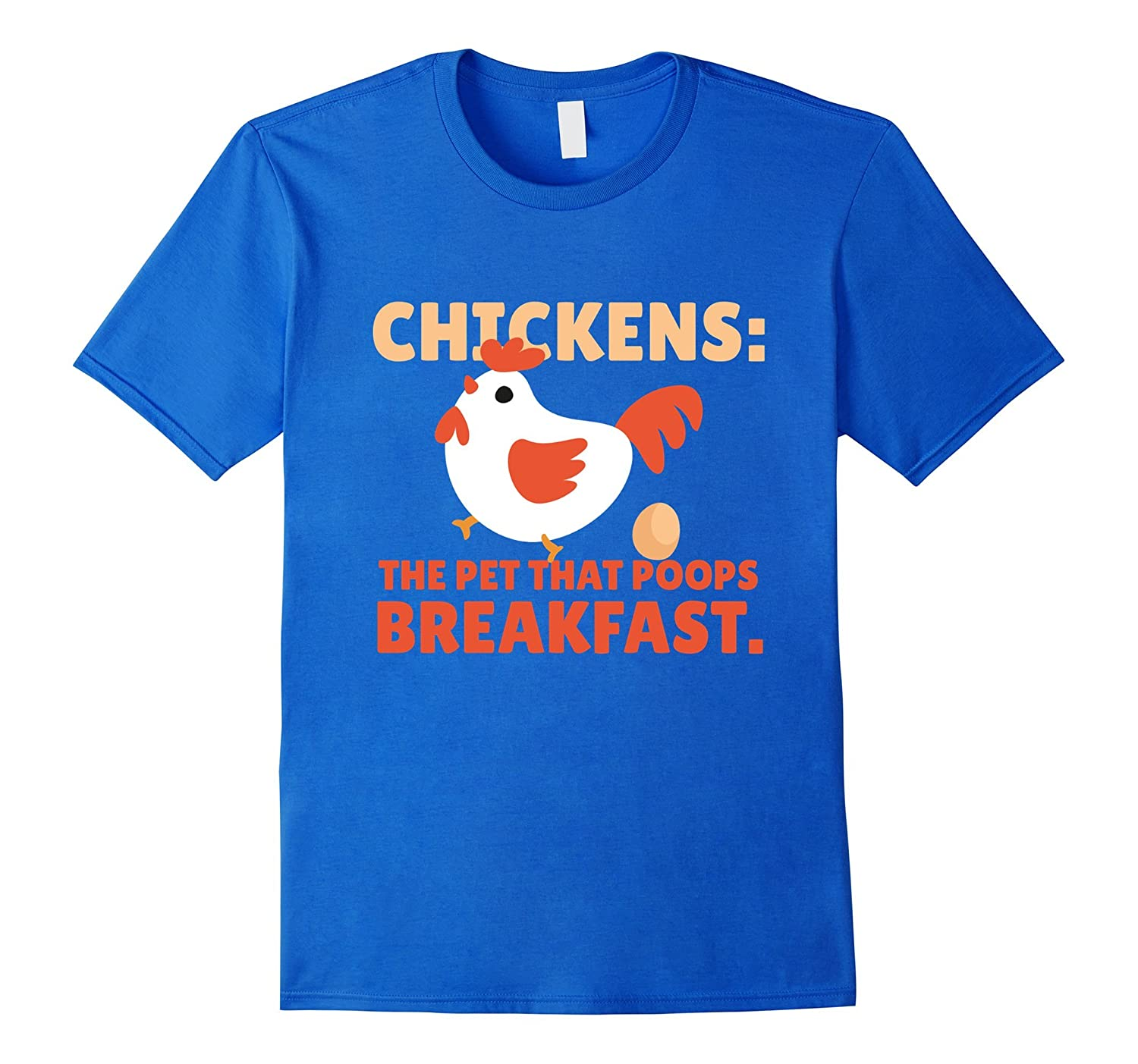 Chickens - The Pet That Poops Breakfast Chicken T-Shirt-T-Shirt