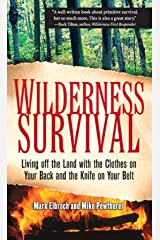 Wilderness Survival: Living Off the Land with the Clothes on Your Back and the Knife on Your Belt Kindle Edition