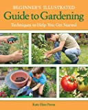 Beginner's Illustrated Guide to Gardening: Techniques to Help You Get Started
