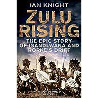 Zulu Rising: The Epic Story of iSandlwana and Rorke's Drift