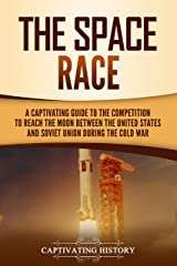 The Space Race: A Captivating Guide to the Cold War Competition Between the United States and Soviet Union to Reach the Moon Kindle Edition