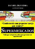 Conhecendo um pequeno varejo por dentro - Supermercados: Tudo que você precisa saber para gerenciar um supermercado