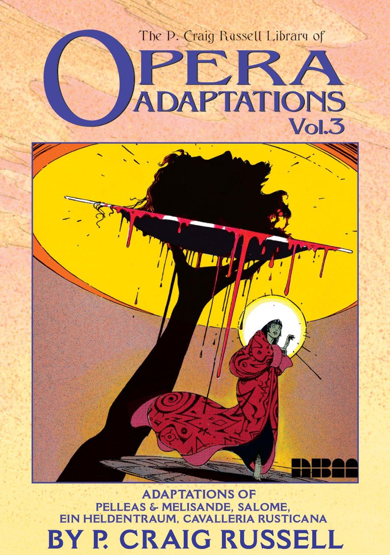 The P. Craig Russell Library of Opera Adaptations, Volume 3: Adaptations of  Pelleas & Melisande, Salome, Ein Heldentraum, Cavalleria Rusticana: P.  Craig ...