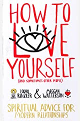 How to Love Yourself (and Sometimes Other People): Spiritual Advice for Modern Relationships Paperback