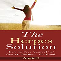 The Herpes Solution: How to Free Yourself of Genital Herpes...for Good!