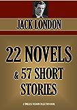 JACK LONDON: 22 NOVELS + 57 SHORT STORIES (Timeless Wisdom Collection Book 2512)