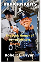 DARK KNIGHTS 5: The Dark Humor of Police Officers Kindle Edition