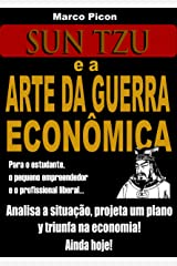 Sun Tzu e a Arte da Guerra Econômica: Analisa a situação, projeta um plano e triunfa na economia independentemente da crise! (Portuguese Edition) Kindle Edition