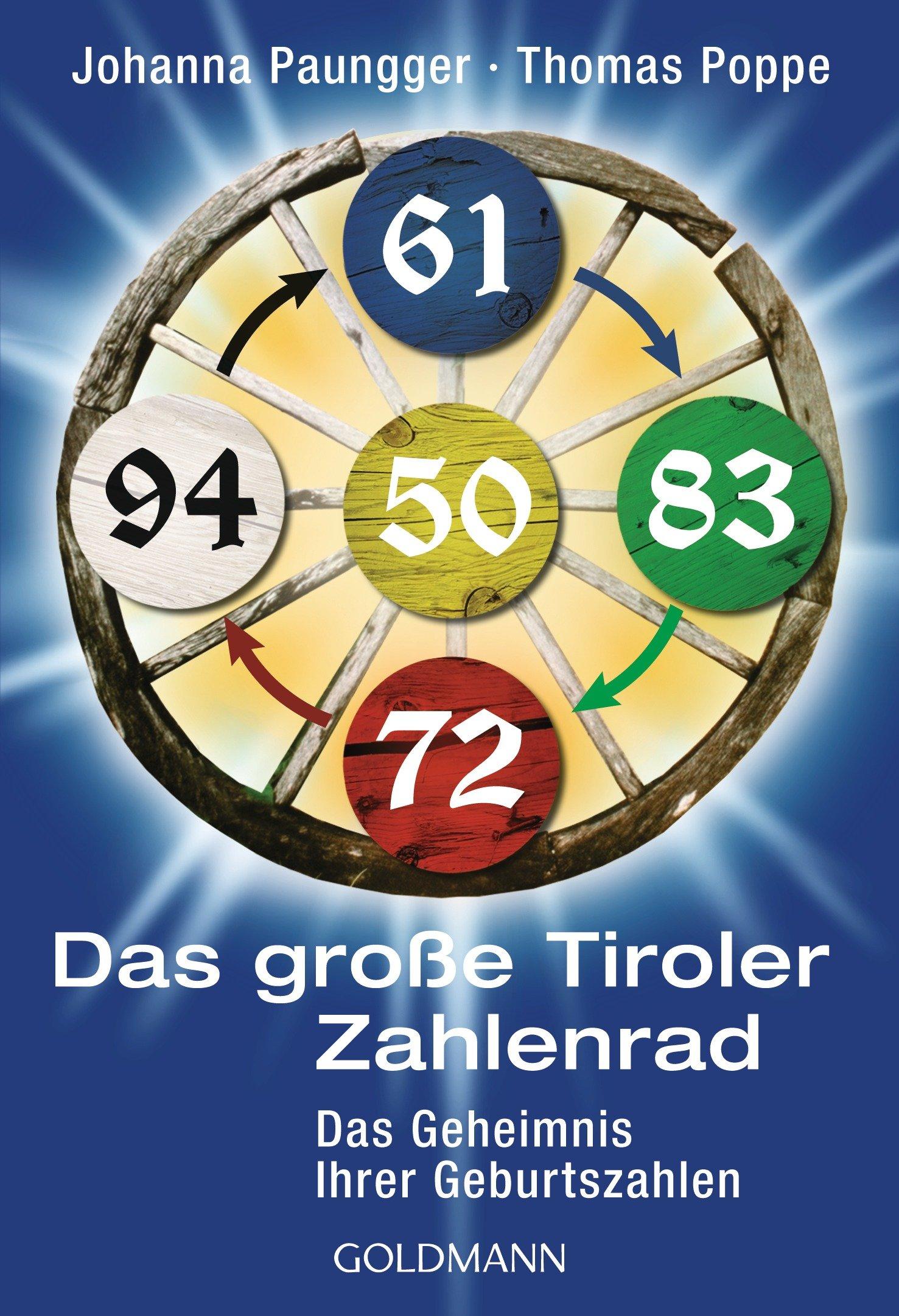 Das Tiroler Zahlenrad: Das Geheimnis unserer Geburtszahlen Taschenbuch – 22. März 2010 Johanna Paungger Thomas Poppe Goldmann Verlag 3442170893