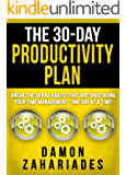 The 30-Day Productivity Plan: Break The 30 Bad Habits That Are Sabotaging Your Time Management - One Day At A Time! (The 30-Day Productivity Boost Book 1) (English Edition)
