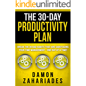 The 30-Day Productivity Plan: Break The 30 Bad Habits That Are Sabotaging Your Time Management - One Day At A Time! (The…