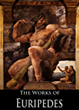 The Complete Works of Euripedes: The Bacchantes, The Cyclops, Electra, Hecuba, Helen and More (18 Books With Active Table of Contents)