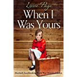 When I Was Yours: Absolutely heartbreaking World War 2 historical fiction