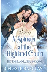 A Spinster at the Highland Court: A Second Chance Highlander Romance (The Highland Ladies Book 1) Kindle Edition