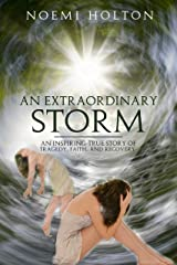 An Extraordinary Storm: An Inspiring True Story Of Tragedy, Faith, And Recovery Kindle Edition
