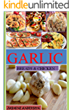 GARLIC BREAD AND CHICKEN RECIPES COOKBOOK: Here`s the perfect collection of garlic breads & garlic chicken, garlic cheese  & many more garlic recipes which can give a perfect touch to your meal.