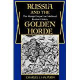 Russia and the Golden Horde: The Mongol Impact on Medieval Russian History (Encounters)