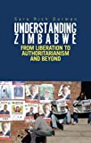 Understanding Zimbabwe: From Liberation to Authoritarianism