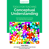 Tools for Teaching Conceptual Understanding, Elementary: Harnessing Natural Curiosity for Learning That Transfers (Corwin Teaching Essentials) (English Edition)